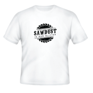 SawDust is ManGlitter white shirt